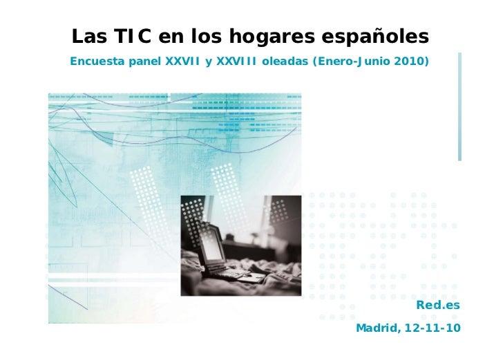 Las TIC en los hogares españoles Encuesta panel XXVII y XXVIII oleadas (Enero-Junio 2010)                                 ...