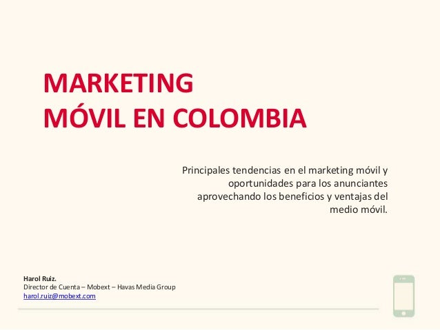 MARKETING MÓVIL EN COLOMBIA Principales tendencias en el marketing móvil y oportunidades para los anunciantes aprovechando...