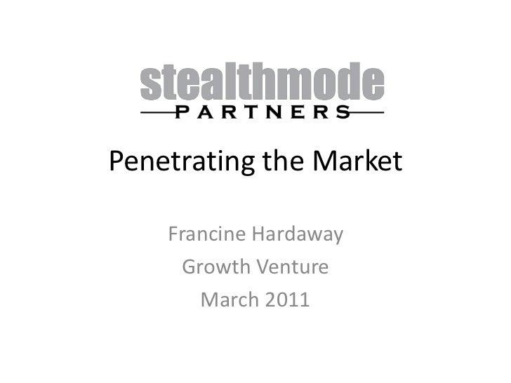 Penetrating the Market<br />Francine Hardaway<br />Growth Venture<br />March 2011<br />