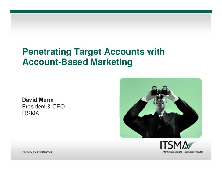 Penetrating Target Accounts with Account-Based Marketing    David Munn President  CEO ITSMA     PN3932 | Software2008