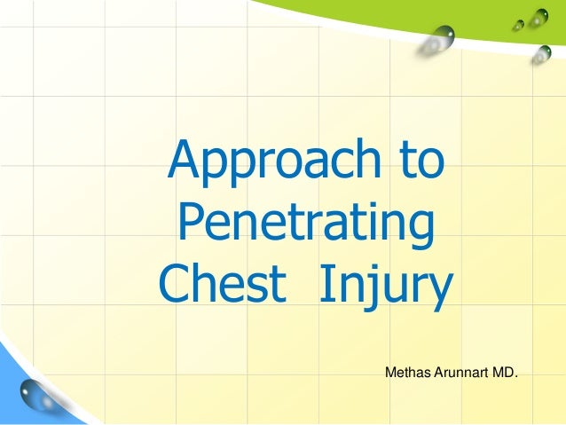 Approach to Penetrating Chest Injury Methas Arunnart MD.