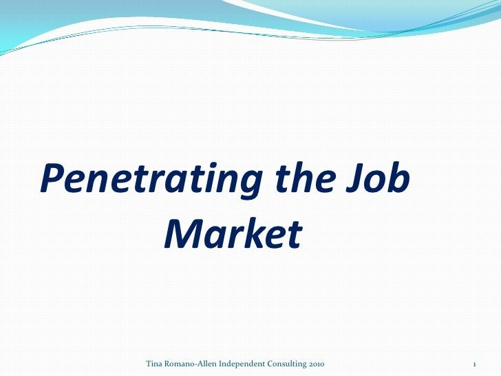 Tina Romano-Allen Independent Consulting 2010<br />1<br />Penetrating the Job Market<br />