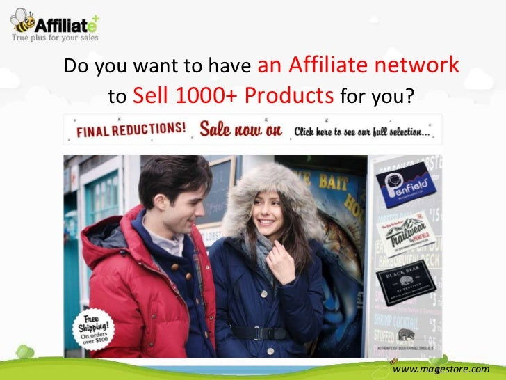 Do you want to have an Affiliate network    to Sell 1000+ Products for you?                                 www.magestore....