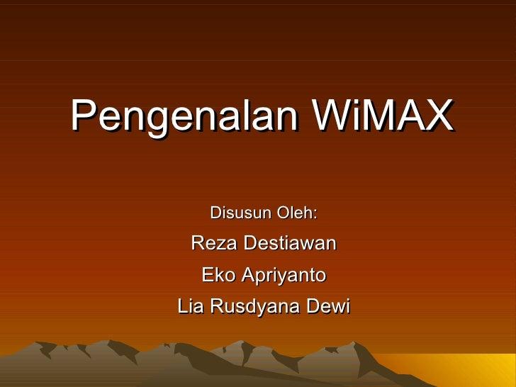 Pengenalan  W i M AX Disusun Oleh: Reza Destiawan Eko Apriyanto Lia Rusdyana Dewi