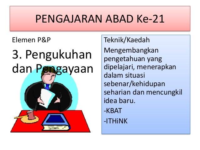 PENGAJARAN ABAD Ke-21 Elemen P&P 4. Penilaian Teknik / Kaedah Informal / Formatif - Pemerhatian - Lisan - Kuiz - Soal jawa...
