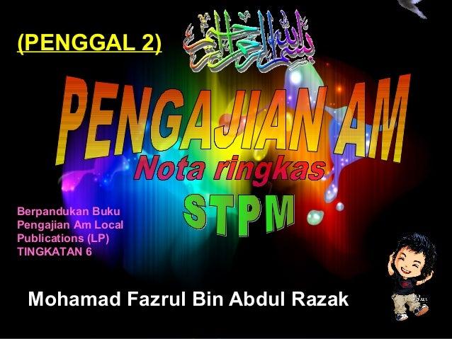 (PENGGAL 2)Berpandukan BukuPengajian Am LocalPublications (LP)TINGKATAN 6 Mohamad Fazrul Bin Abdul Razak