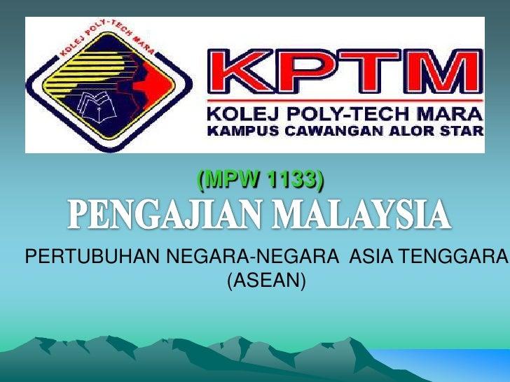 (MPW 1133)<br />PENGAJIAN MALAYSIA<br />PERTUBUHAN NEGARA-NEGARA  ASIA TENGGARA<br />(ASEAN)<br />