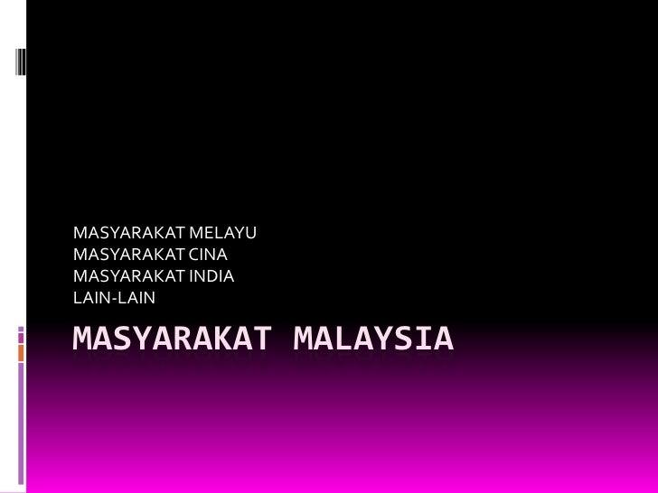 MASYARAKAT MALAYSIA<br />MASYARAKAT MELAYU<br />MASYARAKAT CINA<br />MASYARAKAT INDIA<br />LAIN-LAIN<br />
