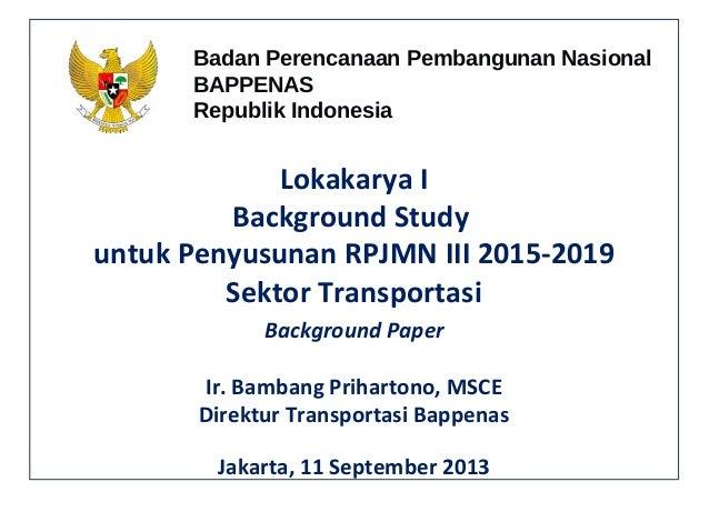 Background Study  untuk Penyusunan RPJMN III 2015-2019 Sektor Transportasi Background Paper