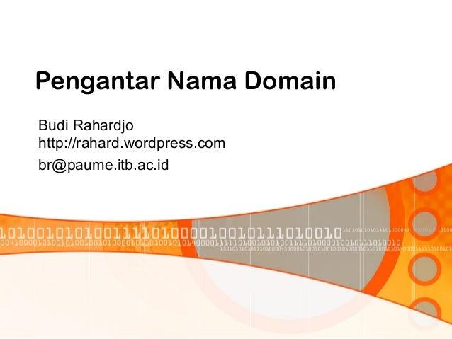 Pengantar Nama Domain Budi Rahardjo http://rahard.wordpress.com br@paume.itb.ac.id