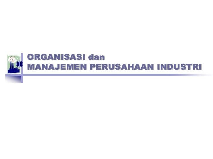 Pengantar organisasi dan manajemen perusahaan industri