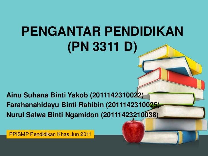 PENGANTAR PENDIDIKAN         (PN 3311 D)Ainu Suhana Binti Yakob (2011142310022)Farahanahidayu Binti Rahibin (2011142310025...
