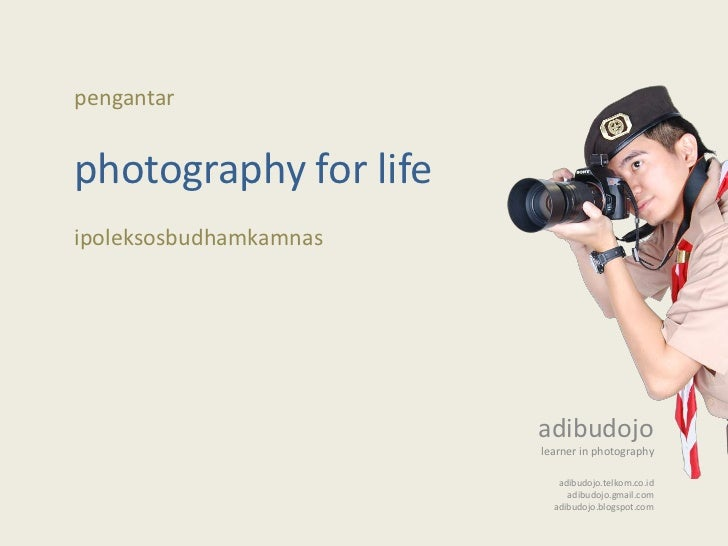 pengantar<br />photography for life<br />ipoleksosbudhamkamnas<br />adibudojo<br />learner in photography<br />adibudojo.t...