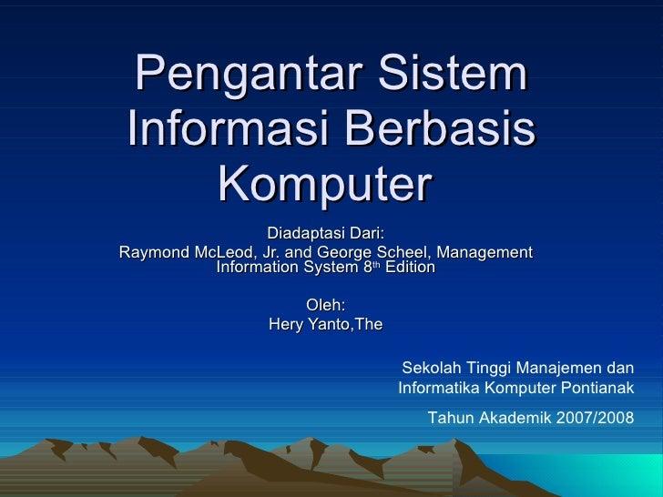 Pengantar Sistem Informasi Berbasis Komputer  Diadaptasi Dari: Raymond McLeod, Jr. and George Scheel, Management Informati...