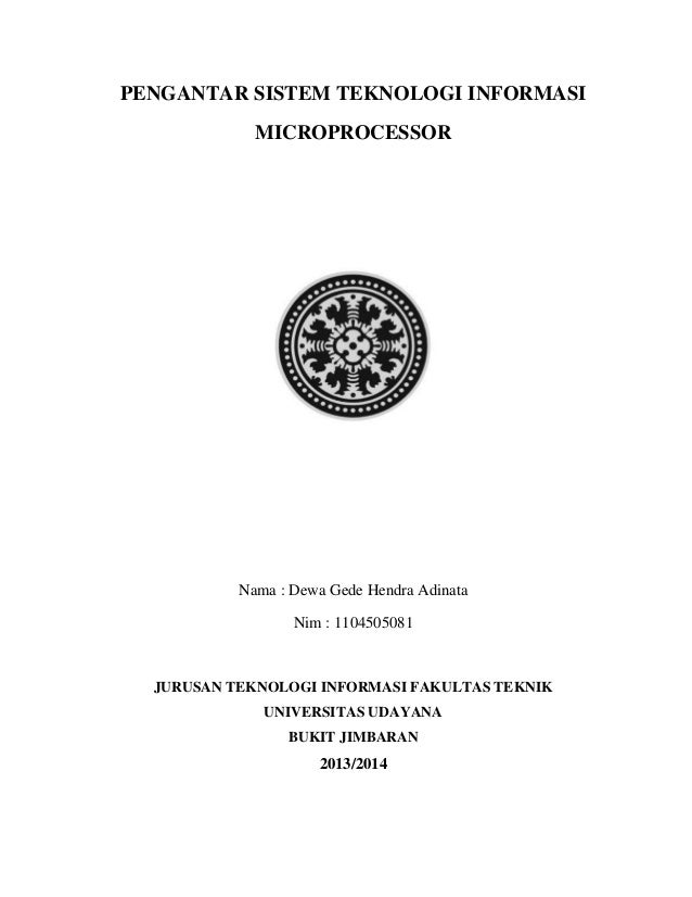 PENGANTAR SISTEM TEKNOLOGI INFORMASI MICROPROCESSOR  Nama : Dewa Gede Hendra Adinata Nim : 1104505081  JURUSAN TEKNOLOGI I...