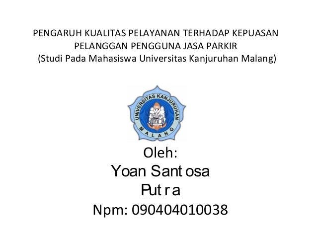 PENGARUH KUALITAS PELAYANAN TERHADAP KEPUASAN PELANGGAN PENGGUNA JASA PARKIR (Studi Pada Mahasiswa Universitas Kanjuruhan ...
