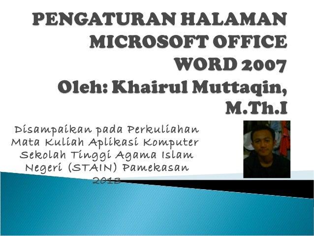 Disampaikan pada PerkuliahanMata Kuliah Aplikasi Komputer Sekolah Tinggi Agama Islam  Negeri (STAIN) Pamekasan            ...
