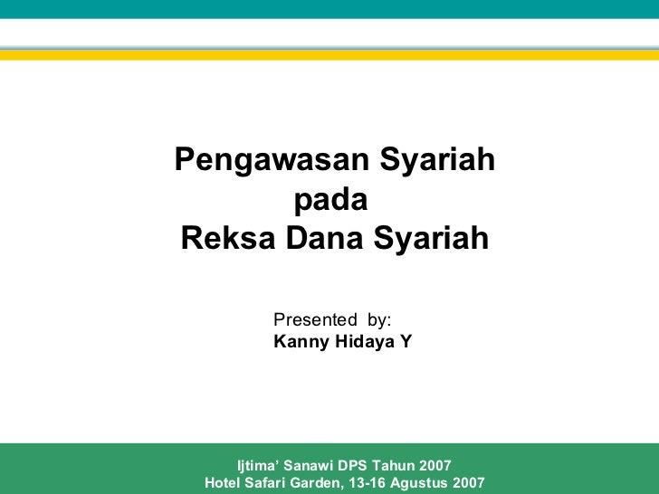 Presented  by: Kanny Hidaya Y Pengawasan Syariah pada  Reksa Dana Syariah