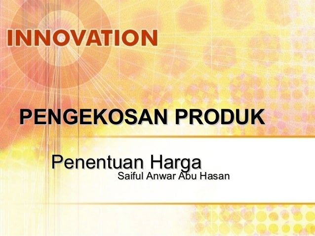 PENGEKOSAN PRODUK  Penentuan Harga        Saiful Anwar Abu Hasan