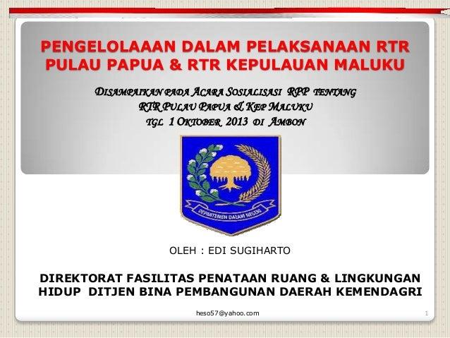 Pengelolaaan dalam Pelaksanaan Rencana Tata Ruang  Pulau Papua dan Rencana Tata Ruang Kepulauan Maluku