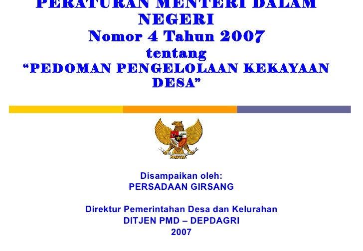 "PERATURAN MENTERI DALAM         NEGERI     Nomor 4 Tahun 2007           tentang""PEDOMAN PENGELOLAAN KEKAYAAN            DE..."