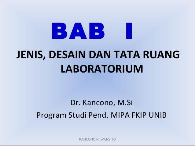 BAB IJENIS, DESAIN DAN TATA RUANG         LABORATORIUM           Dr. Kancono, M.Si   Program Studi Pend. MIPA FKIP UNIB   ...