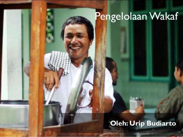 Pengelolaan Wakaf  Oleh: Urip Budiarto