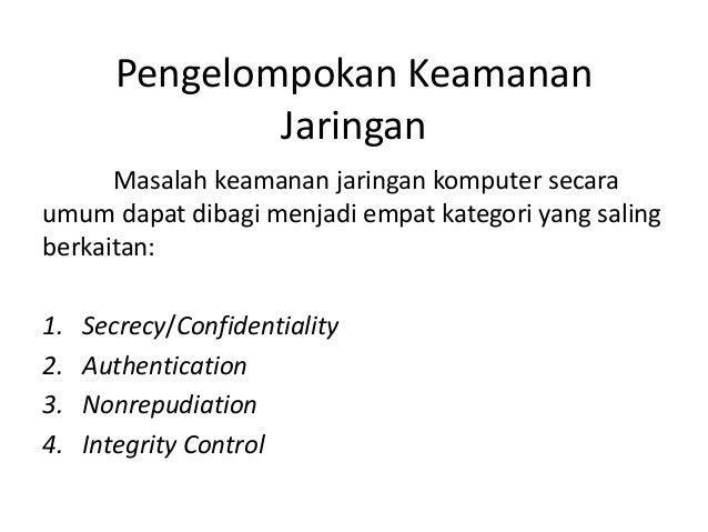 Pengelompokan Keamanan Jaringan Masalah keamanan jaringan komputer secara umum dapat dibagi menjadi empat kategori yang sa...