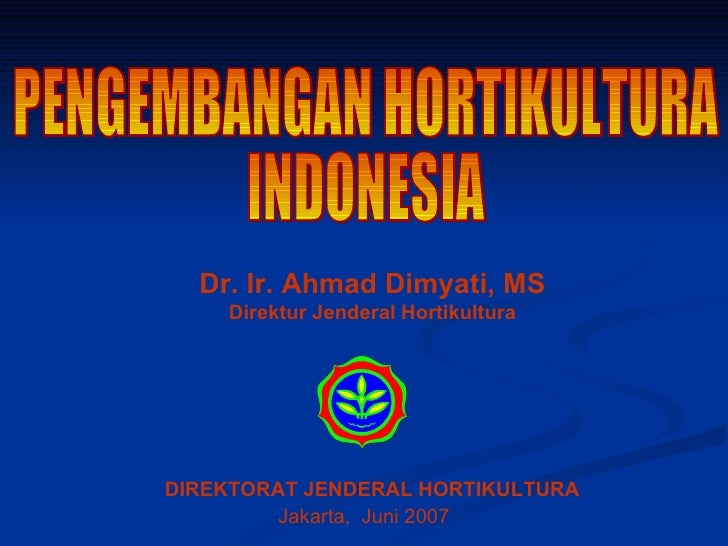 PENGEMBANGAN HORTIKULTURA  INDONESIA Dr. Ir. Ahmad Dimyati, MS Direktur Jenderal Hortikultura DIREKTORAT JENDERAL HORTIKUL...