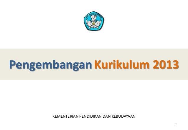 Pengembangan Kurikulum 2013KEMENTERIAN PENDIDIKAN DAN KEBUDAYAAN1