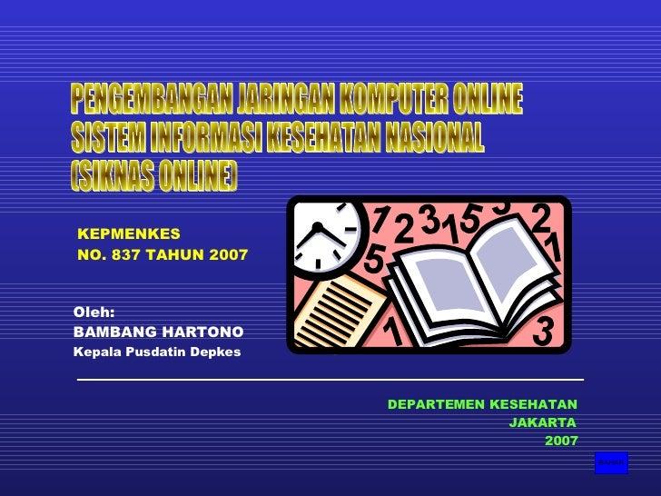 DEPARTEMEN KESEHATAN JAKARTA   2007 PENGEMBANGAN JARINGAN KOMPUTER ONLINE SISTEM INFORMASI KESEHATAN NASIONAL Oleh: BAMBAN...