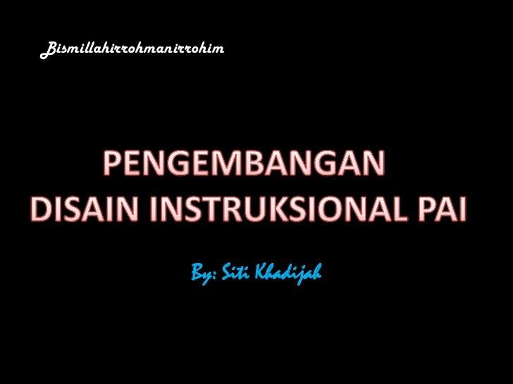 Bismillahirrohmanirrohim                   By: Siti Khadijah