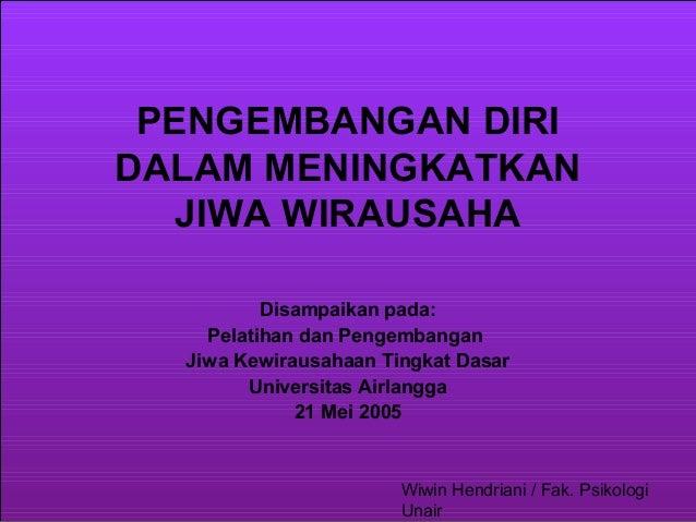 PENGEMBANGAN DIRI DALAM MENINGKATKAN JIWA WIRAUSAHA Disampaikan pada: Pelatihan dan Pengembangan Jiwa Kewirausahaan Tingka...
