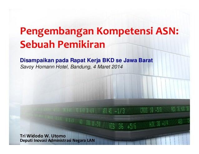 Pengembangan Kompetensi ASN: Sebuah Pemikiran Disampaikan pada Rapat Kerja BKD se Jawa Barat Savoy Homann Hotel, Bandung, ...