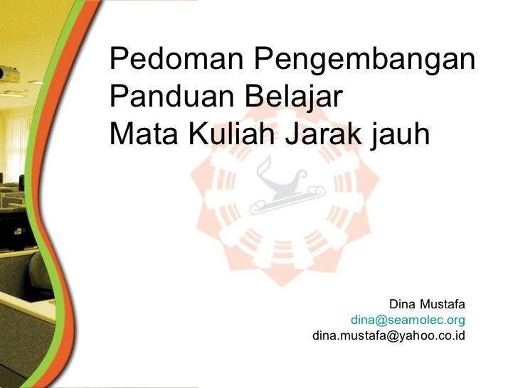 Pedoman Pengembangan Panduan Belajar  Mata Kuliah Jarak jauh Dina Mustafa [email_address] [email_address]