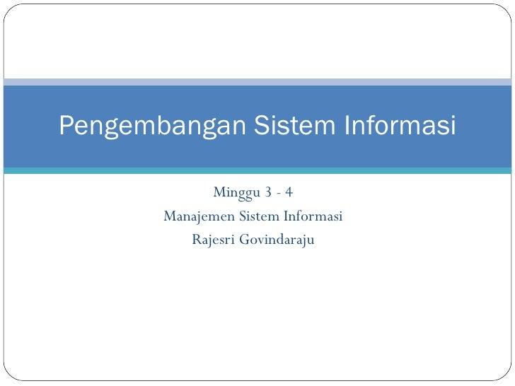 Minggu 3 - 4 Manajemen Sistem Informasi Rajesri Govindaraju Pengembangan Sistem Informasi