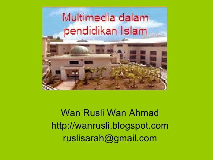 <ul><li>Wan Rusli Wan Ahmad </li></ul><ul><li>http://wanrusli.blogspot.com </li></ul><ul><li>[email_address] </li></ul>