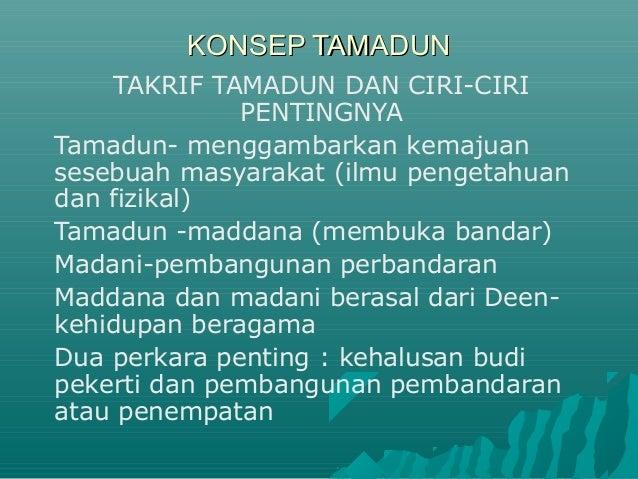 KONSEP TAMADUN TAKRIF TAMADUN DAN CIRI-CIRI PENTINGNYA Tamadun- menggambarkan kemajuan sesebuah masyarakat (ilmu pengetahu...