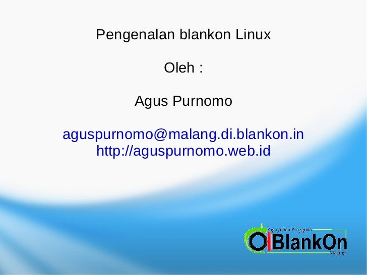 Pengenalan blankon Linux  Oleh : Agus Purnomo [email_address] http://aguspurnomo.web.id