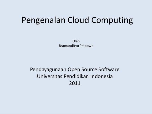 Pengenalan Cloud Computing Pendayagunaan Open Source Software Universitas Pendidikan Indonesia 2011 Oleh BramandityoPrabowo