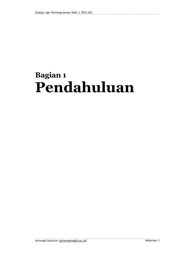 Design dan Pemrograman Web 1 (PG110)  Bagian 1  Pendahuluan  Achmad Solichin (achmatim@bl.ac.id)  Halaman 1