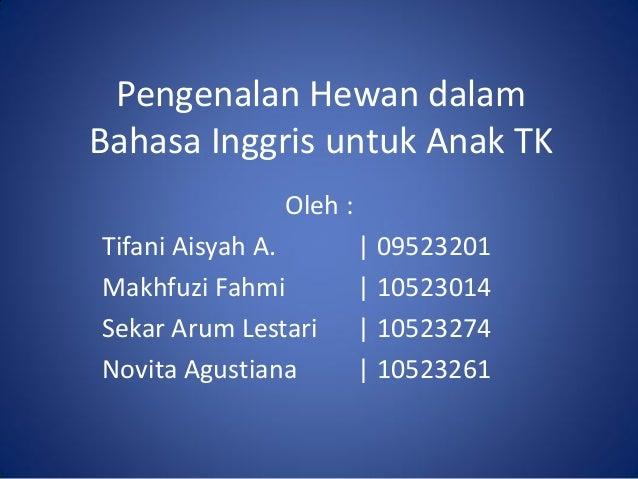 Pengenalan Hewan dalamBahasa Inggris untuk Anak TKOleh :Tifani Aisyah A. | 09523201Makhfuzi Fahmi | 10523014Sekar Arum Les...