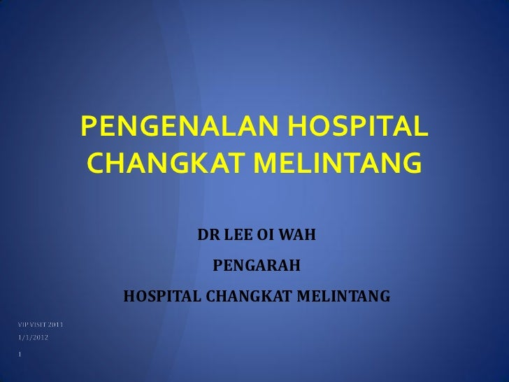 PENGENALAN HOSPITALCHANGKAT MELINTANG         DR LEE OI WAH           PENGARAH  HOSPITAL CHANGKAT MELINTANG