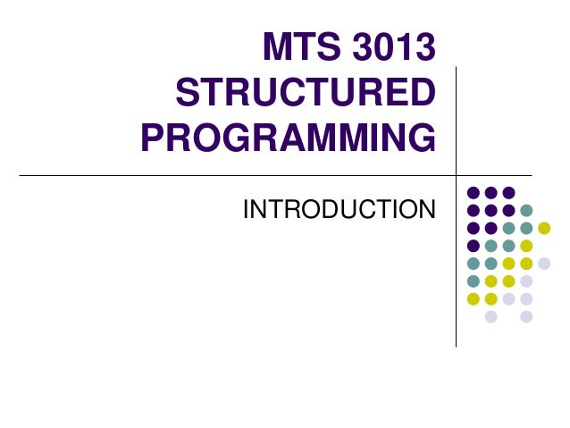 MTS 3013 STRUCTURED PROGRAMMING INTRODUCTION