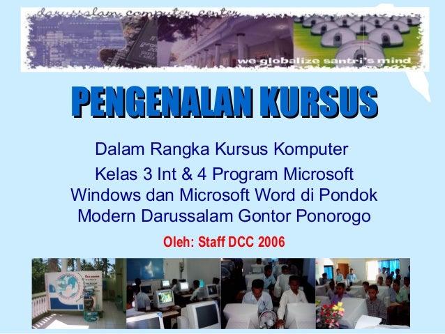 PENGENALAN KURSUS  Dalam Rangka Kursus Komputer  Kelas 3 Int & 4 Program MicrosoftWindows dan Microsoft Word di PondokMode...