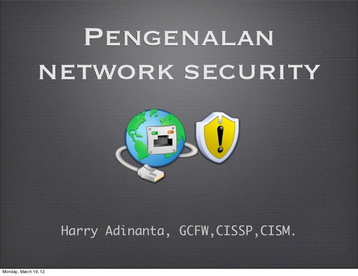 Pengenalan                network security                       Harry Adinanta, GCFW,CISSP,CISM.Monday, March 19, 12