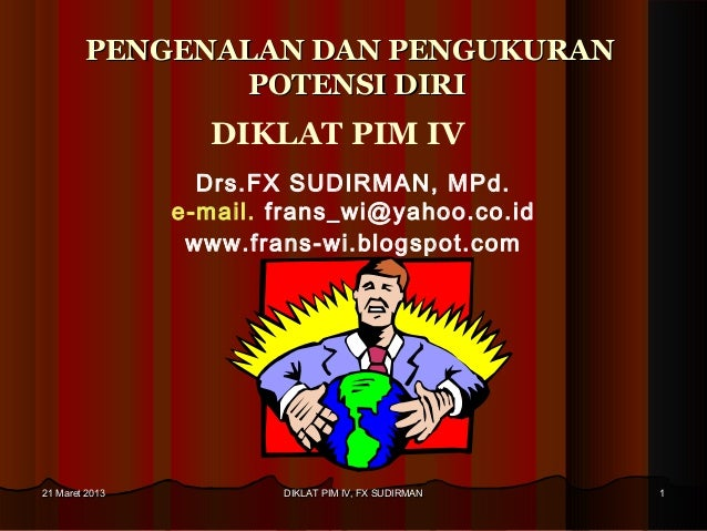 PENGENALAN DAN PENGUKURAN               POTENSI DIRI                  DIKLAT PIM IV                  Drs.FX SUDIRMAN, MPd....