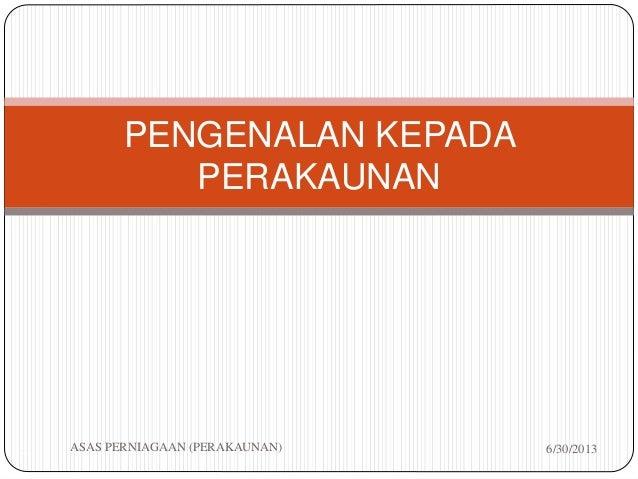6/30/2013ASAS PERNIAGAAN (PERAKAUNAN)1 PENGENALAN KEPADA PERAKAUNAN