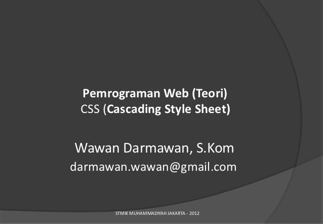 Pemrograman Web (Teori) CSS (Cascading Style Sheet)Wawan Darmawan, S.Komdarmawan.wawan@gmail.com       STMIK MUHAMMADIYAH ...