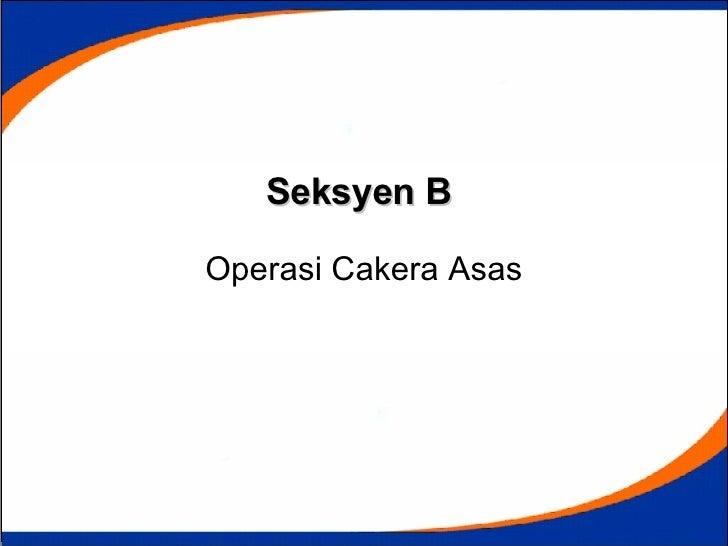 Seksyen B   Operasi Cakera Asas
